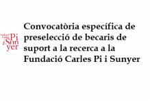 Convocatòria específica de preselecció de becaris de suport a la recerca a la Fundació Carles Pi i Sunyer